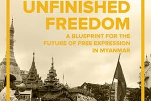 Unfinished Freedom: A Blueprint for the Future of Free Expression in Myanmar