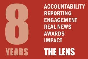 8 Years: Accountability, reporting, engagement, real news awards, impact; The Lens