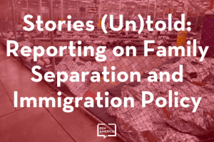 Stories (Un)told Reporting On Family Separation And Immigration Policy Lily Philpott