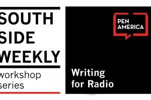 South Side Weekly Workshop Series: Writing for Radio
