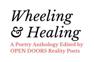 Wheeling & Healing: A Poetry Anthology Edited by the Open Doors Reality Poets