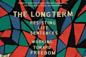 The Long Term: Resisting Lief Sentences Working Toward Freedom
