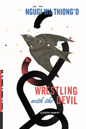 Wrestling With The Devil by Ngugi Wa Thiongo