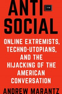 Andrew Marantz - Antisocial: Online Extremists, Techno-Utopians, and the Hijacking of the American Conversation