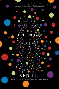Ken Liu - The Hidden Girl and Other Stories