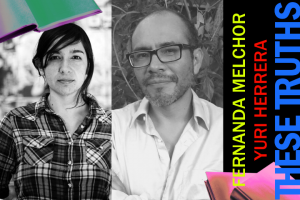 These Truths: Respecting the Silence with Fernanda Melchor and Yuri Herrera