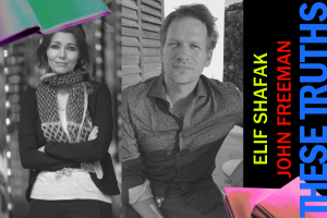 These Truths: Fighting Words with Elif Shafak and John Freeman