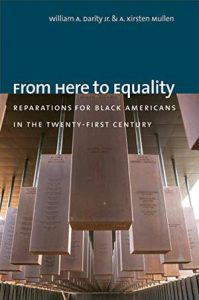 A. Kirsten Mullen and William A. Darity Jr. - From Here to Equality: Reparations for Black Americans in the Twenty-First Century
