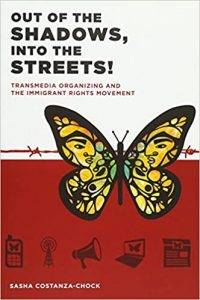 Sasha Costanza-Chock - Out of the Shadows, Into the Streets!: Transmedia Organizing and the Immigrant Rights Movement