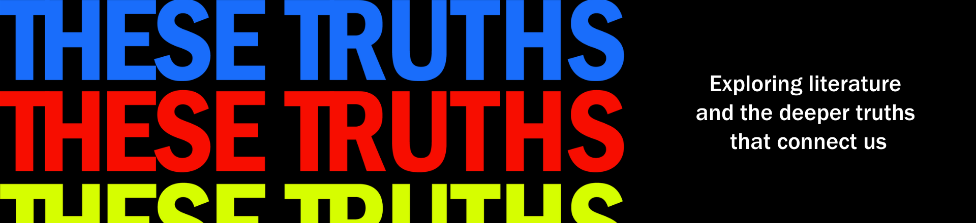 These Truths: Exploring literature and the deeper truths that connect us