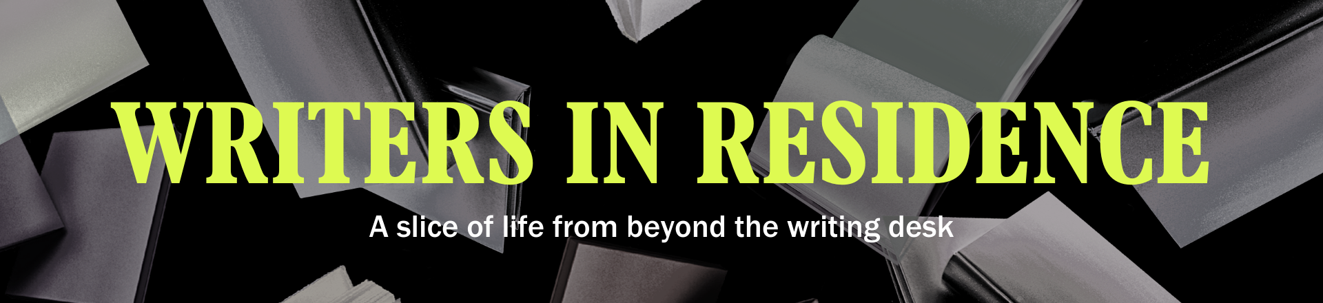 Writers in Residence: A slice of life from beyond the writing desk