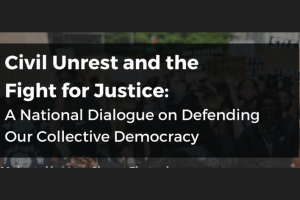 Civil Unrest and the Fight for Justice: A National Dialogue on Defending Our Collective Democracy