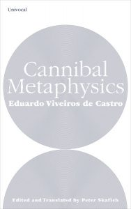 Cannibal Metaphysics, Translated from the Portuguese and edited by Peter Skafish