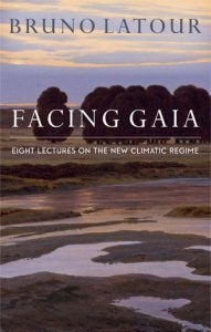 Facing Gaia: Eight Lectures on the New Climate Regime, Translated from the French by Catherine Porter