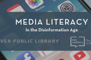 Media Literacy in the Disinformation Age - Denver Public Library