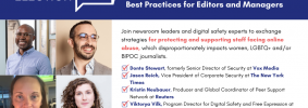 """Banner at the top reads: """"Election SOS: How to Support Staff Facing Online Abuse: Best Practices for Editors and Managers."""" Below it, to the left: Donte Stewart's, Jason Reich's, Kristin Neubauer's, and Viktorya Vilk's headshots in a square grid. To the right: """"Join newsroom leaders and digital safety experts to exchange strategies for protecting and supporting staff facing online abuse, which disproportionately impacts women, LGBTQ+ and/or BIPOC journalists. -Donte Stewart, formerly Senior Director of Security at Vox Media -Jason Reich, Vice President of Corporate Security at The New York Times -Kristin Neubauer, Producer and Global Coordinator of Peer Support Network at Reuters -Viktorya Vilk, Program Director for Digital Safety and Free Expression at PEN America. When: Oct 14 at 12 pm ET"""""""