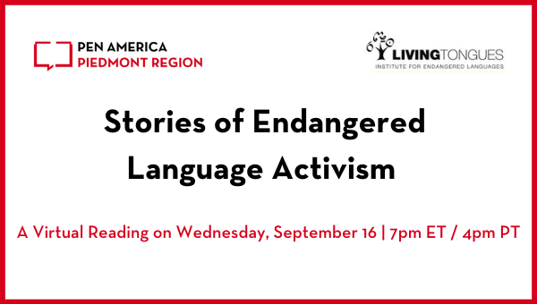 """""""Stories of Endangered Language Activism"""" header image: PEN America Piedmont Region and Living Tongues logos, event title, and subheading """"A Virtual Reading on Wednesday, September 16 