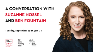 """Suzanne Nossel headshot on right; on left: """"A Conversation with Suzanne Nossel and Ben Fountain"""" in text and The Dallas Morning News, The Dallas Institute, and PEN America logos"""