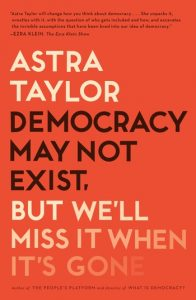 Astra Taylor - Democracy May Not Exist book cover