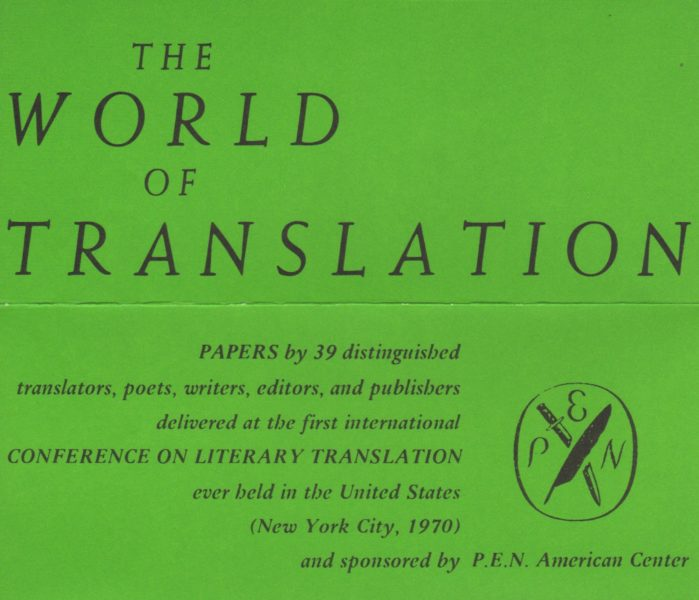 """On top of a green background, text that reads: """"The World of Translation: PAPERS by 39 distinguished translators, poets, writers, editors, and publishers delivered at the first international CONFERENCE ON LITERARY TRANSLATION ever held in the United States (New York City, 1970) and sponsored by P.E.N. American Center"""""""