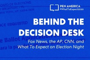 """Ballot Application Enclosed"" envelope with blue overlay as backdrop and with text on top: ""PEN America #WhatToExpect2020, Behind the Decision Desk: Fox News, the AP, CNN, and What To Expect on Election Night"""