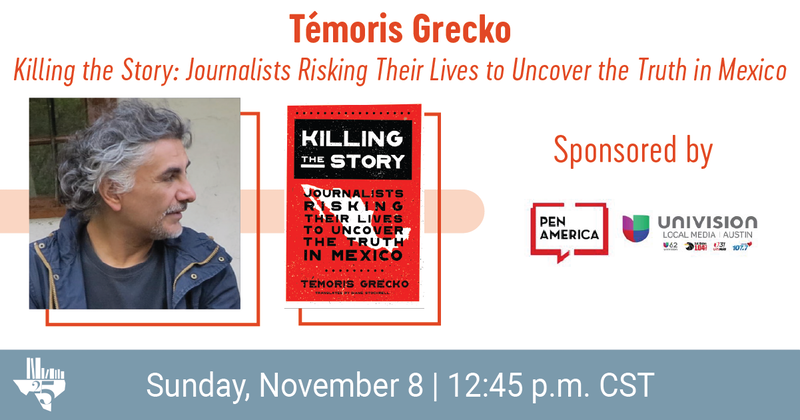 """""""Témoris Grecko, Killing the Story: Journalists Risking Their Lives to Uncover the Truth in Mexico"""" at the top; underneath, Témoris Grecko's headshot and book cover, logos of PEN America and Univision"""