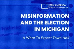 """Ballot Application Enclosed"" envelope with blue overlay as backdrop; on top: ""PEN America #WhatToExpect 2020, Misinformation and the Election in Michigan, A What To Expect 2020 Town Hall"""