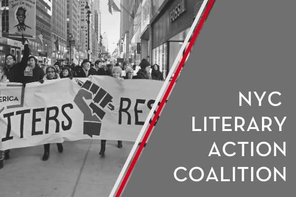 """In greyscale, on the left: Participants hold PEN America's Writers Resist banner, marching in New York City; on the right: the text """"NYC Literary Action Coalition"""""""