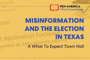 """Ballot Application Enclosed"" envelope with yellow overlay as backdrop; on top: ""PEN America #WhatToExpect 2020, Misinformation and the Election in Texas, A What To Expect 2020 Town Hall"""