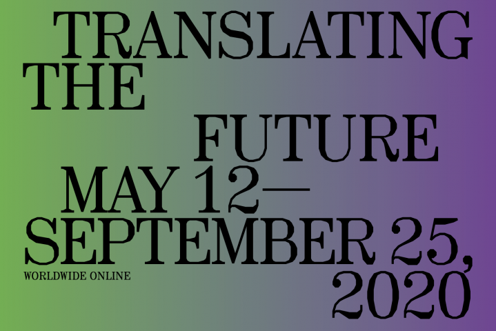 """Text on a green and purple gradient background that reads: """"Translating the Future, May 12—September 25, 2020. Worldwide Online"""""""
